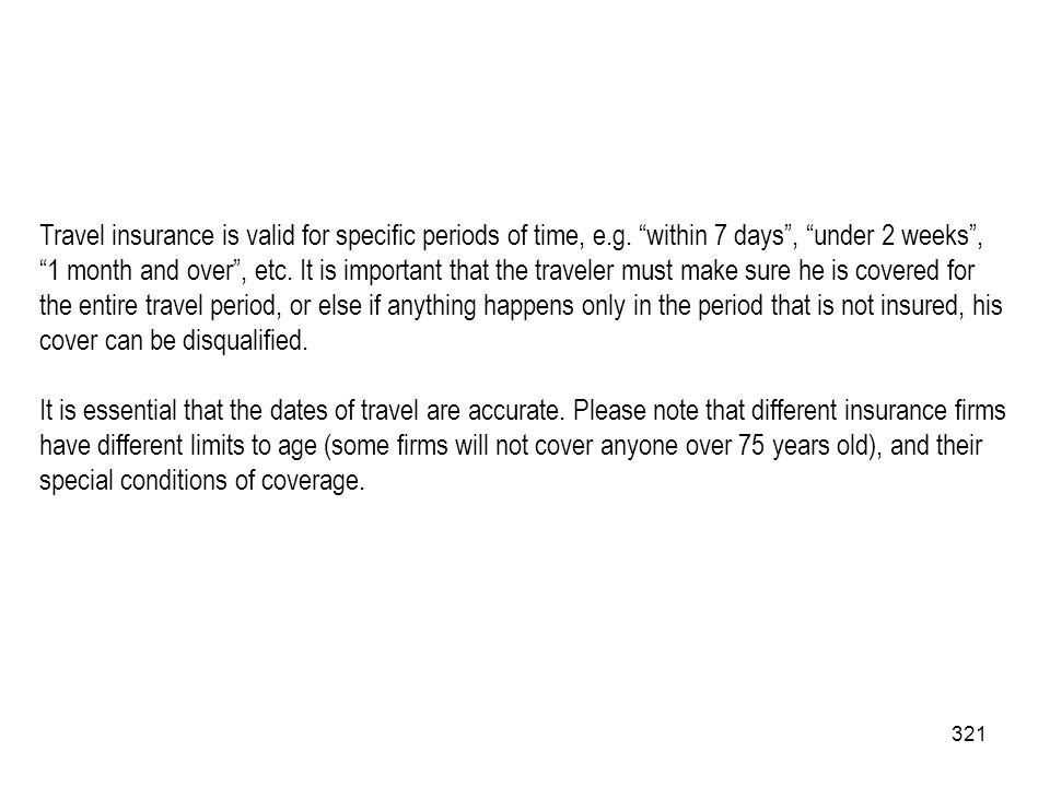 Travel insurance is valid for specific periods of time, e. g