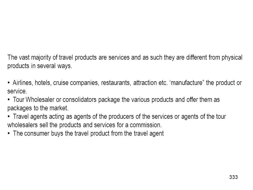 The vast majority of travel products are services and as such they are different from physical products in several ways.