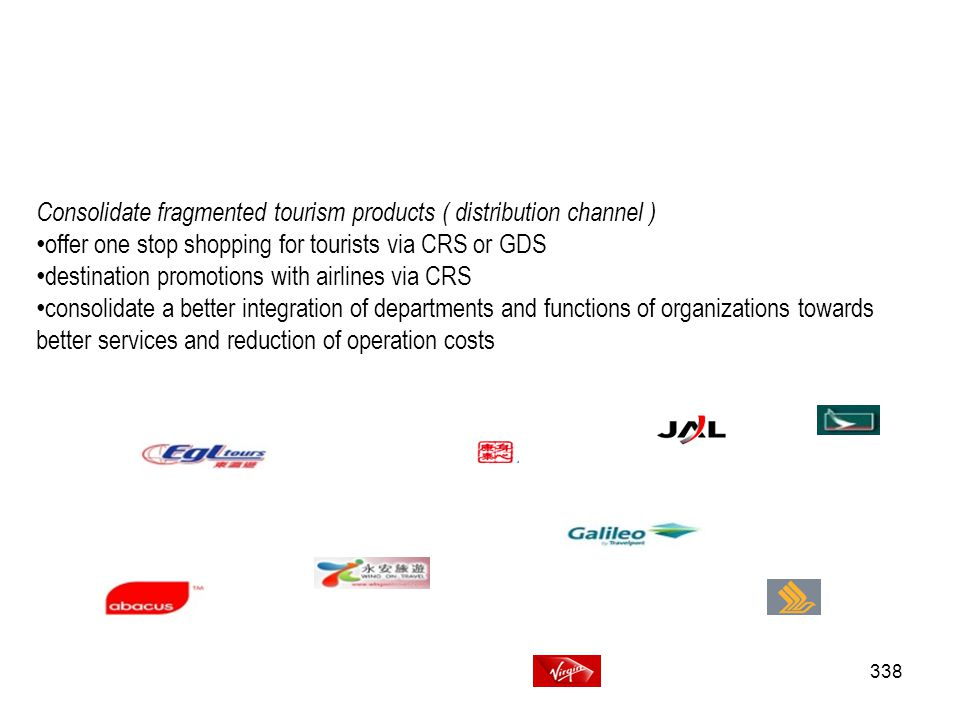 Consolidate fragmented tourism products ( distribution channel )