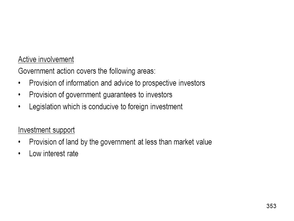 Active involvement Government action covers the following areas: Provision of information and advice to prospective investors.