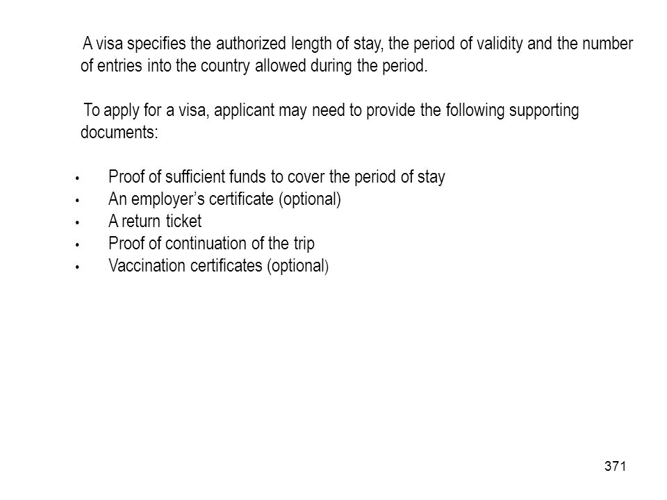 A visa specifies the authorized length of stay, the period of validity and the number of entries into the country allowed during the period.