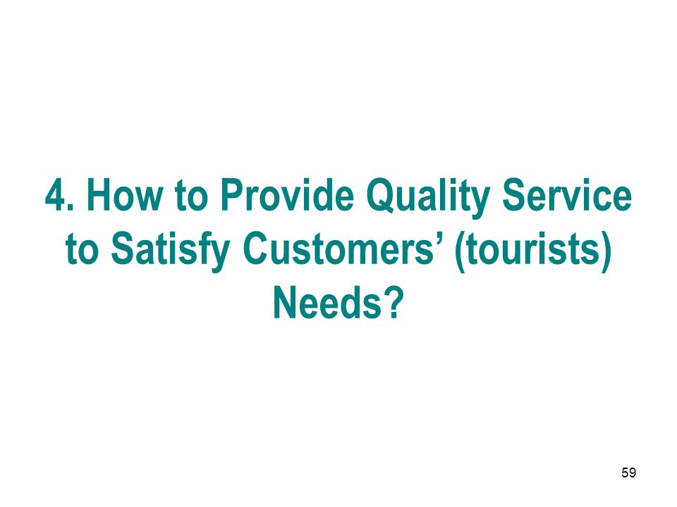 4. How to Provide Quality Service to Satisfy Customers' (tourists) Needs