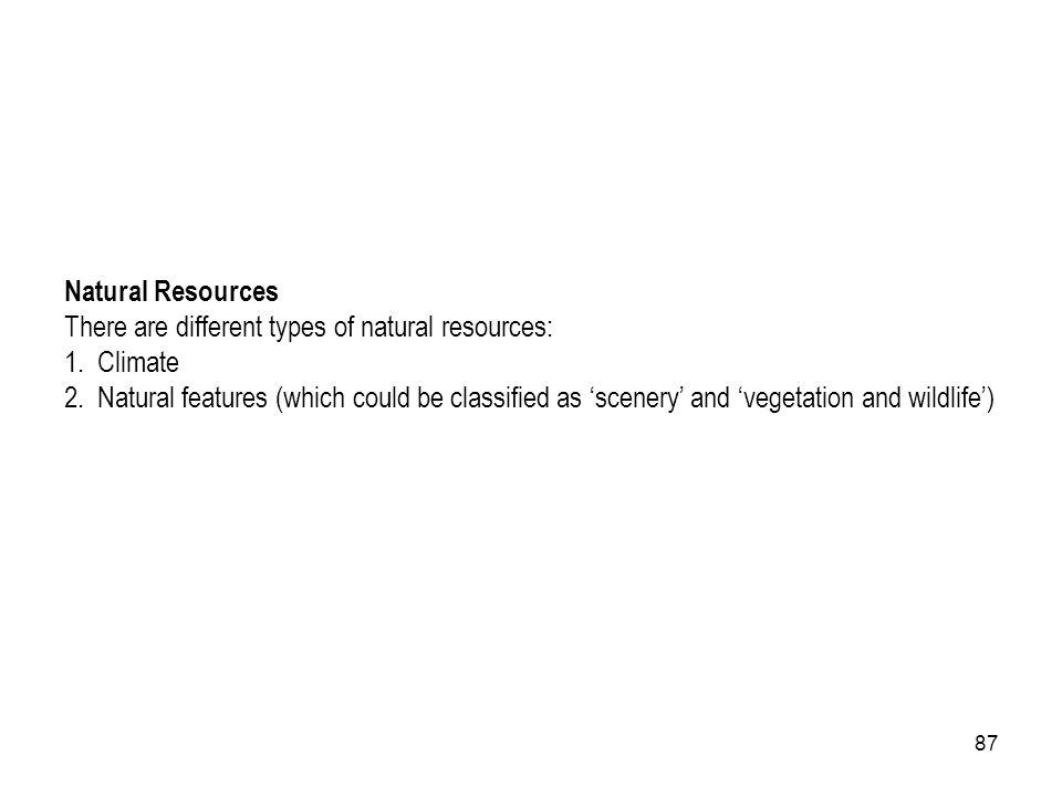 Natural Resources There are different types of natural resources: Climate.