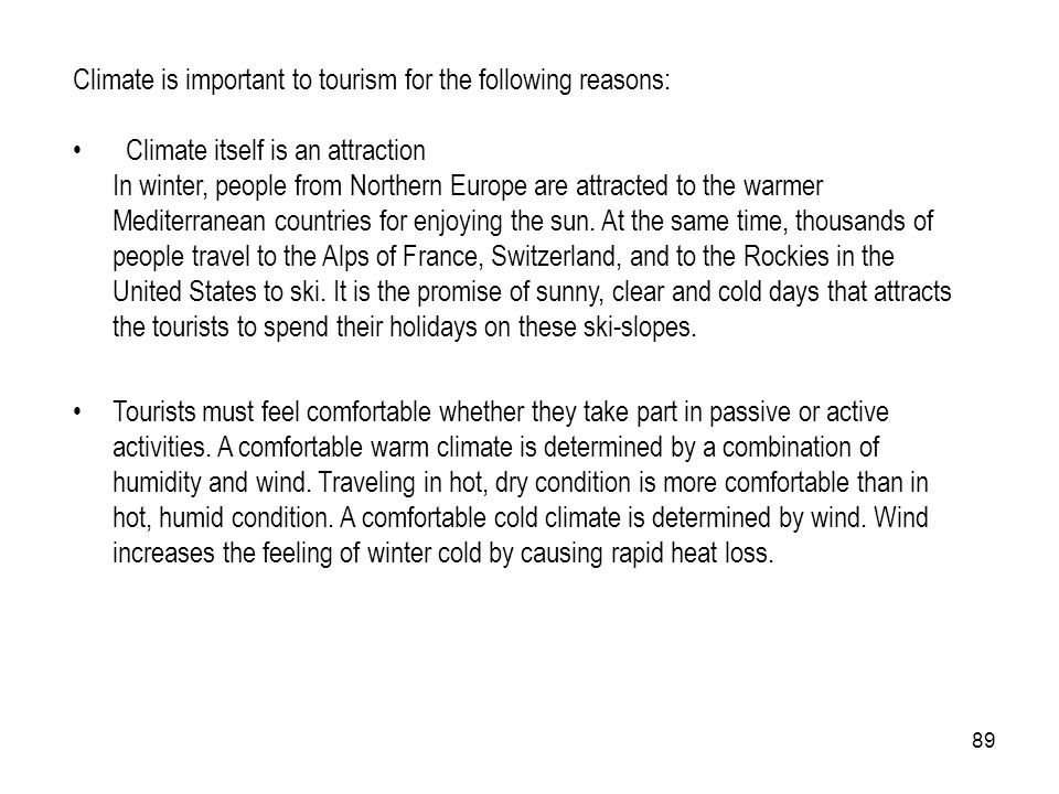 Climate is important to tourism for the following reasons: