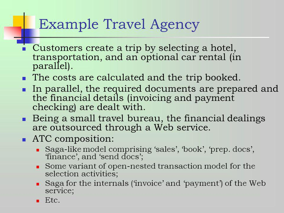 Example Travel Agency Customers create a trip by selecting a hotel, transportation, and an optional car rental (in parallel).