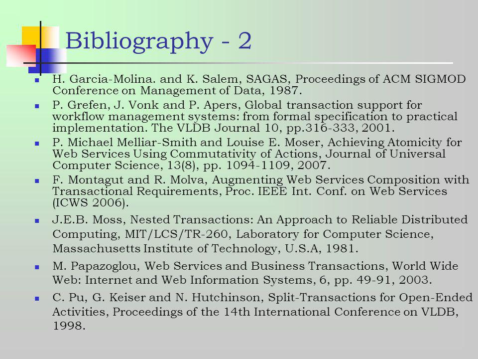 Bibliography - 2 H. Garcia-Molina. and K. Salem, SAGAS, Proceedings of ACM SIGMOD Conference on Management of Data, 1987.