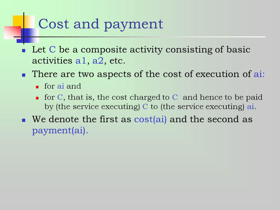 Cost and payment Let C be a composite activity consisting of basic activities a1, a2, etc. There are two aspects of the cost of execution of ai: