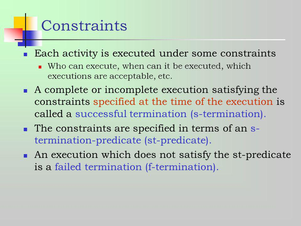Constraints Each activity is executed under some constraints