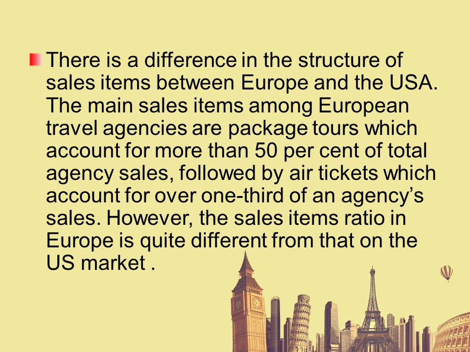There is a difference in the structure of sales items between Europe and the USA.
