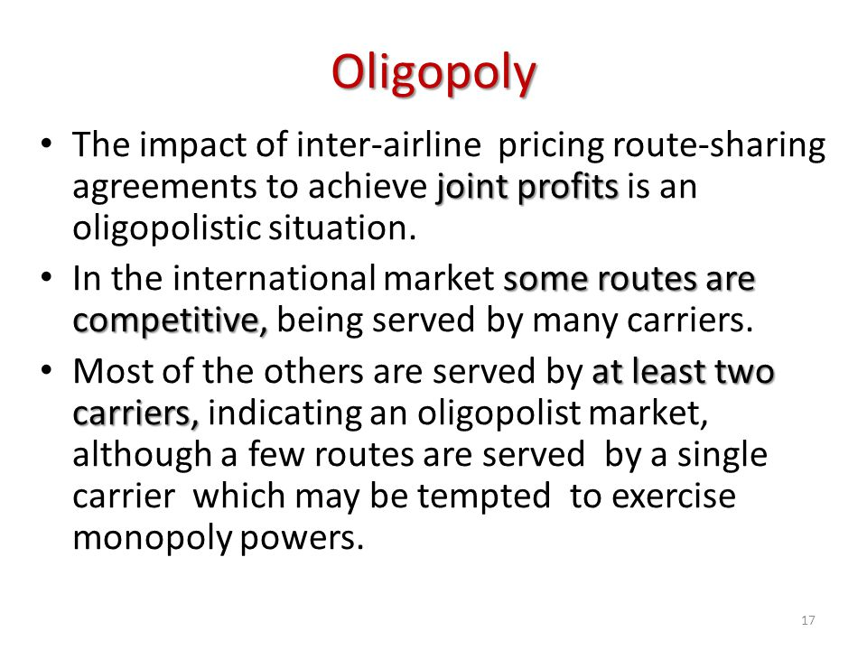 Oligopoly The impact of inter-airline pricing route-sharing agreements to achieve joint profits is an oligopolistic situation.