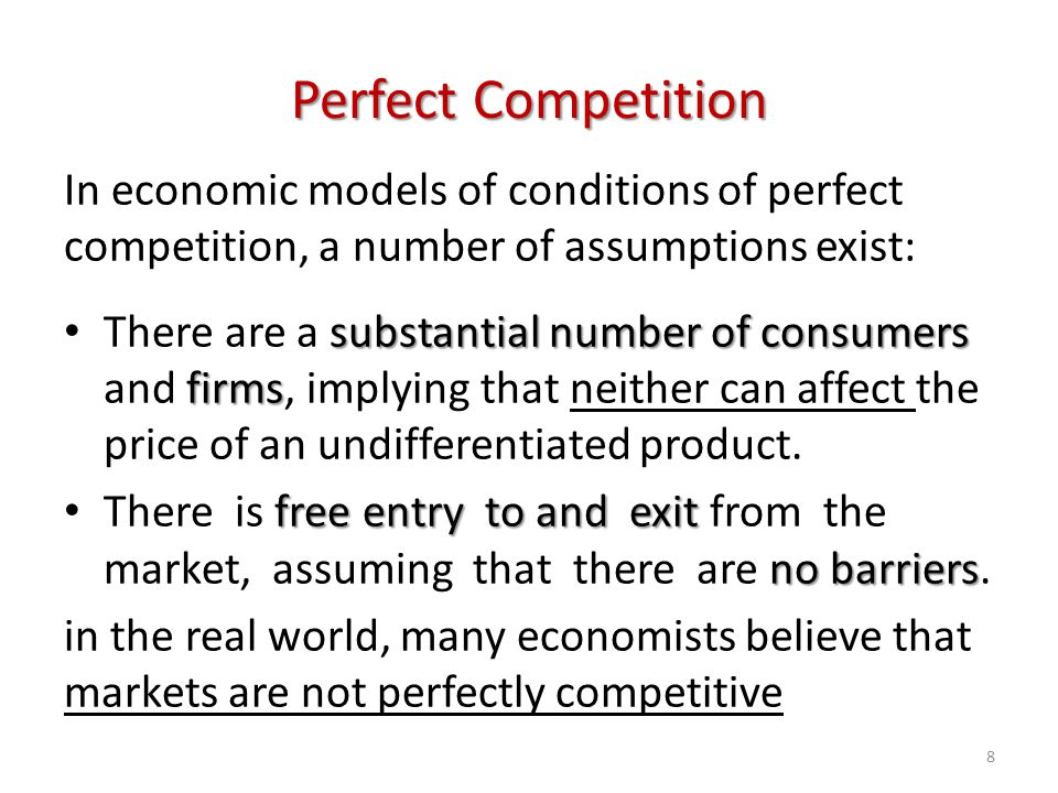 Perfect Competition In economic models of conditions of perfect competition, a number of assumptions exist: