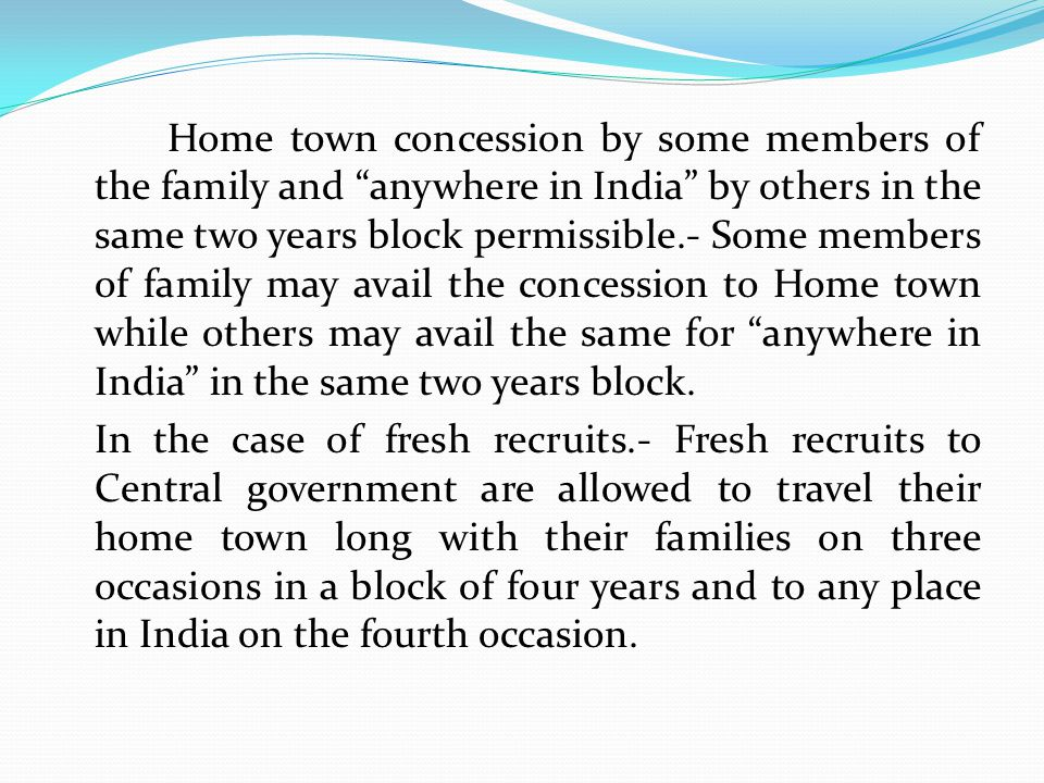 Home town concession by some members of the family and anywhere in India by others in the same two years block permissible.- Some members of family may avail the concession to Home town while others may avail the same for anywhere in India in the same two years block.