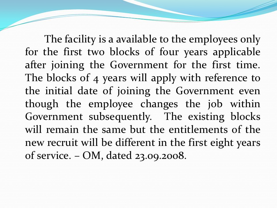 The facility is a available to the employees only for the first two blocks of four years applicable after joining the Government for the first time.