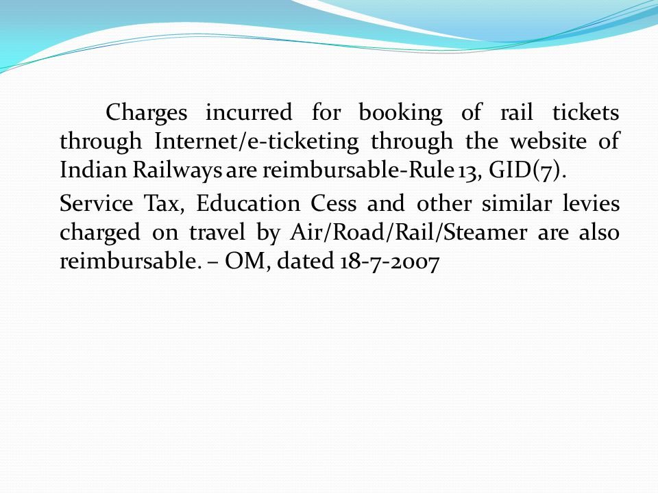 Charges incurred for booking of rail tickets through Internet/e-ticketing through the website of Indian Railways are reimbursable-Rule 13, GID(7).