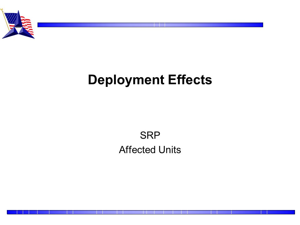 Deployment Effects SRP Affected Units