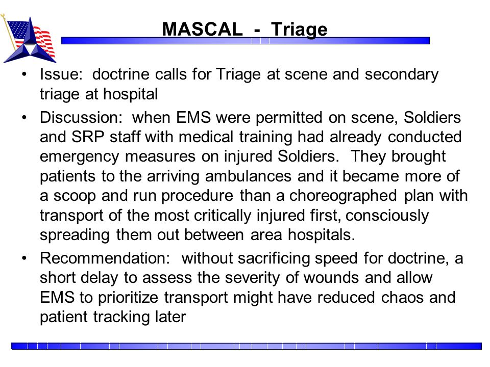 MASCAL - Triage Issue: doctrine calls for Triage at scene and secondary triage at hospital.