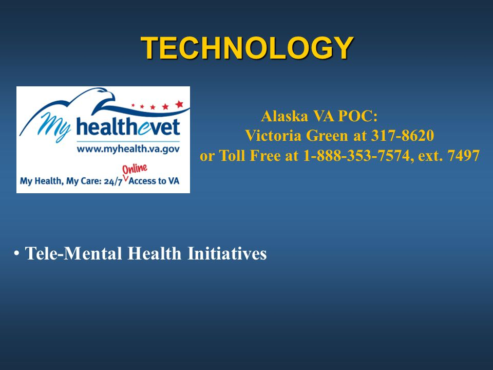 TECHNOLOGY Tele-Mental Health Initiatives Alaska VA POC:
