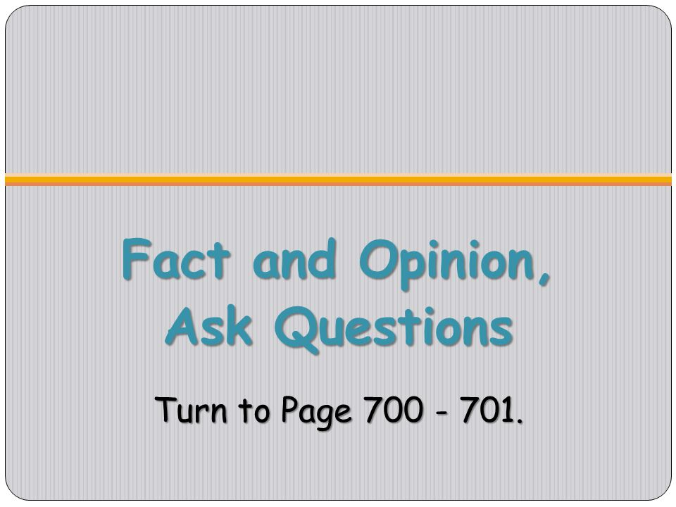 Ask Questions Turn to Page 700 - 701.