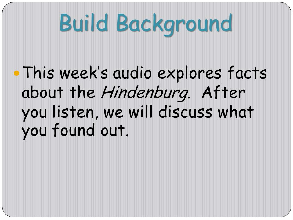 Build Background This week's audio explores facts about the Hindenburg.