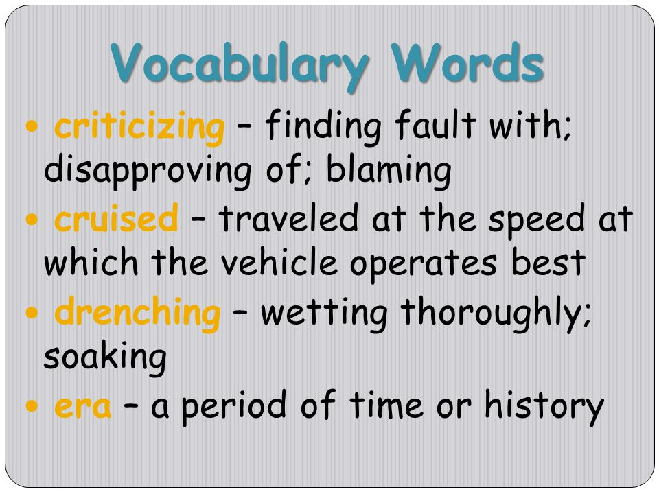Vocabulary Words criticizing – finding fault with; disapproving of; blaming. cruised – traveled at the speed at which the vehicle operates best.