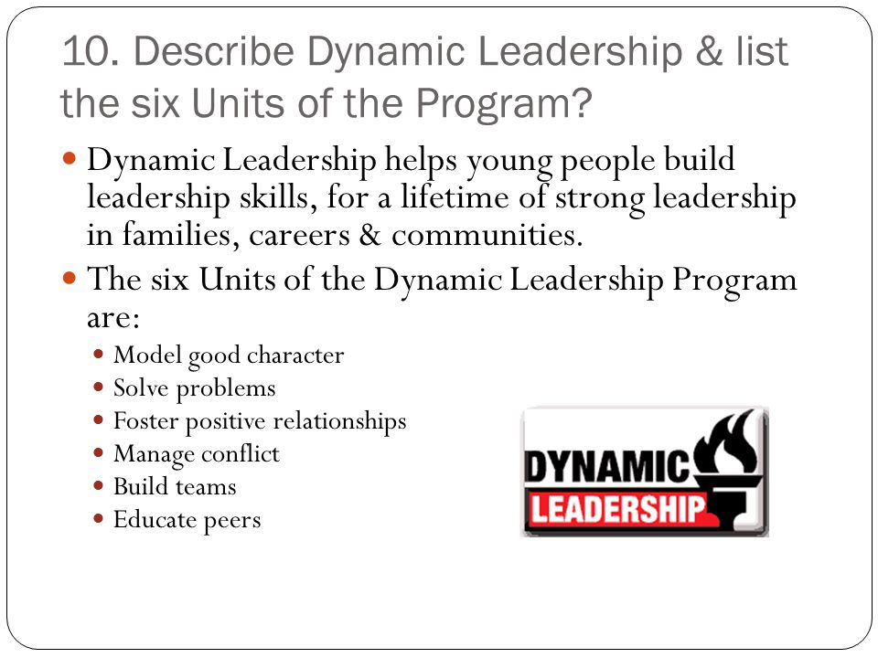 10. Describe Dynamic Leadership & list the six Units of the Program