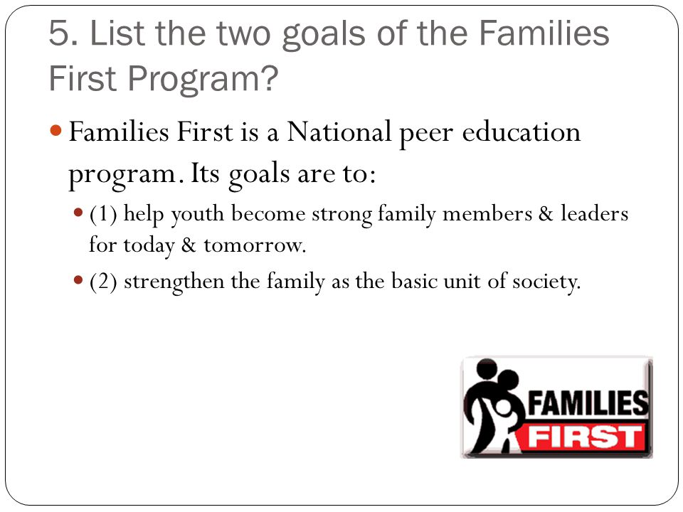 5. List the two goals of the Families First Program