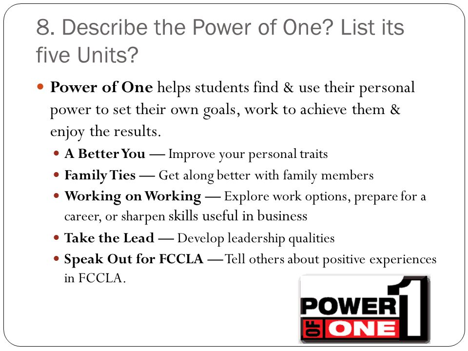 8. Describe the Power of One List its five Units