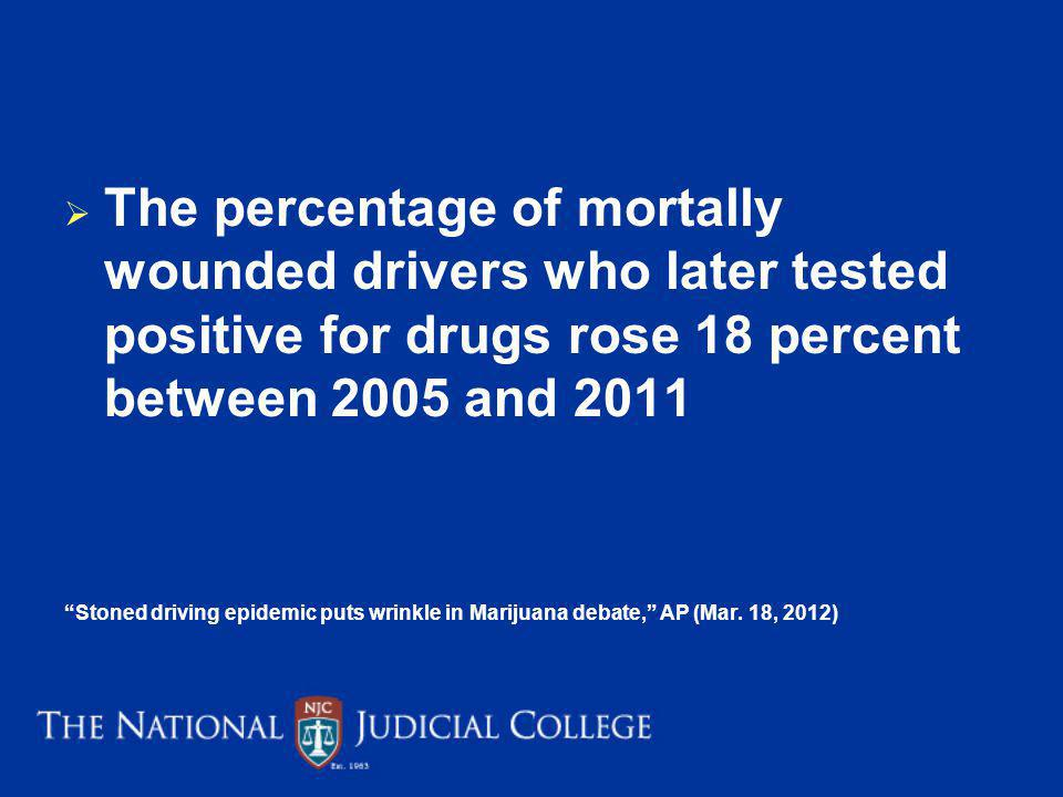 The percentage of mortally wounded drivers who later tested positive for drugs rose 18 percent between 2005 and 2011
