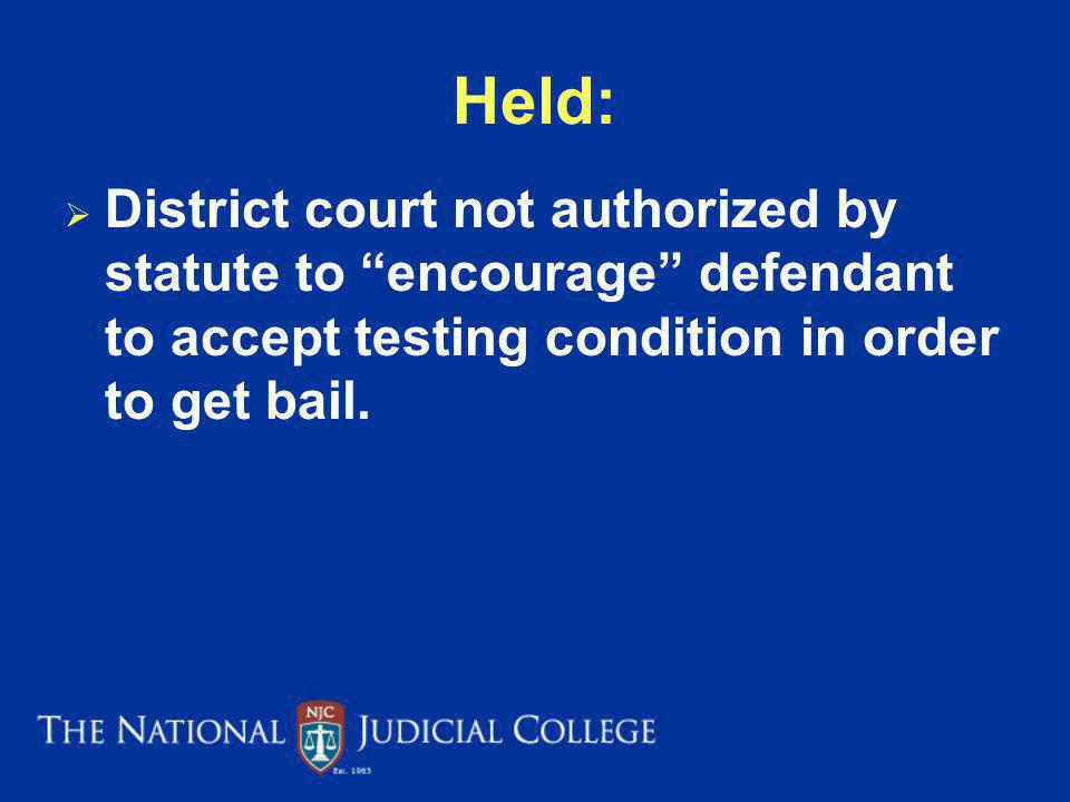 Held: District court not authorized by statute to encourage defendant to accept testing condition in order to get bail.