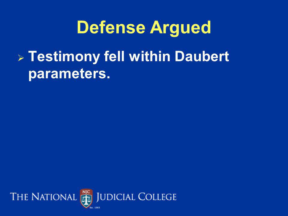 Defense Argued Testimony fell within Daubert parameters.