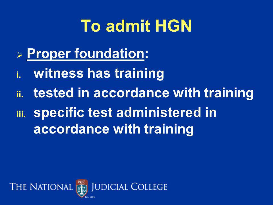 To admit HGN Proper foundation: witness has training