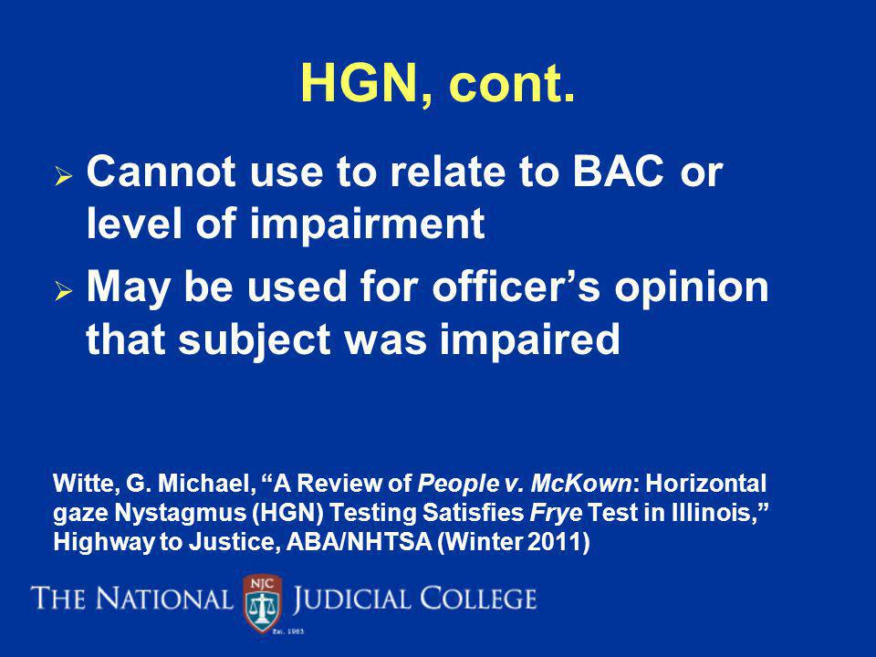 HGN, cont. Cannot use to relate to BAC or level of impairment