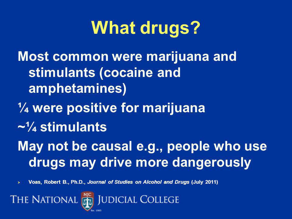 What drugs Most common were marijuana and stimulants (cocaine and amphetamines) ¼ were positive for marijuana.