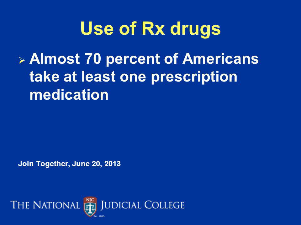 Use of Rx drugs Almost 70 percent of Americans take at least one prescription medication.
