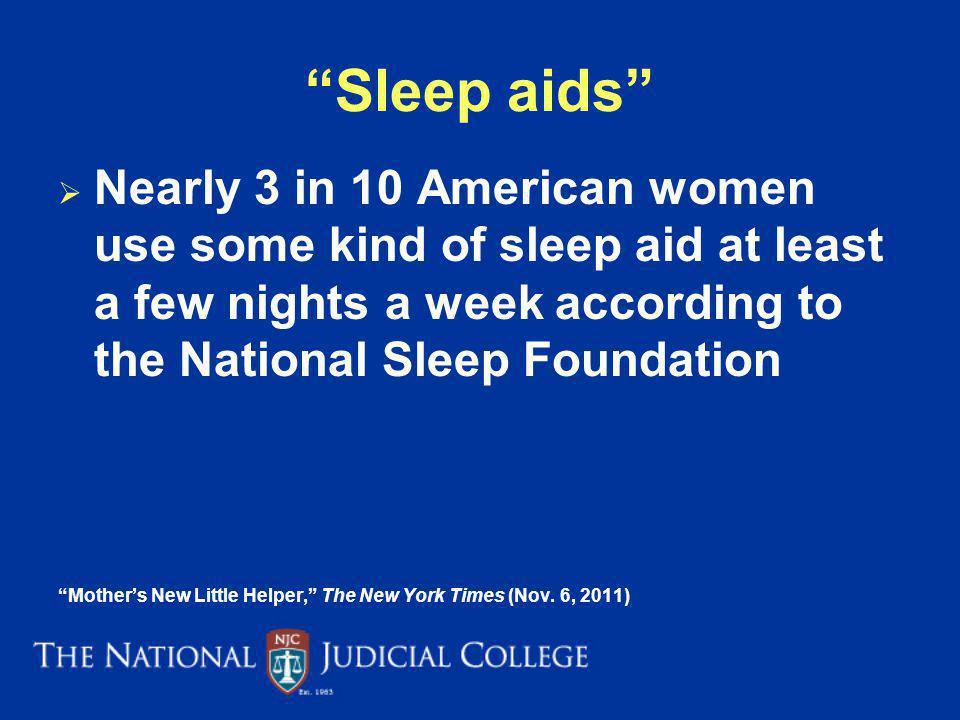 Sleep aids Nearly 3 in 10 American women use some kind of sleep aid at least a few nights a week according to the National Sleep Foundation.