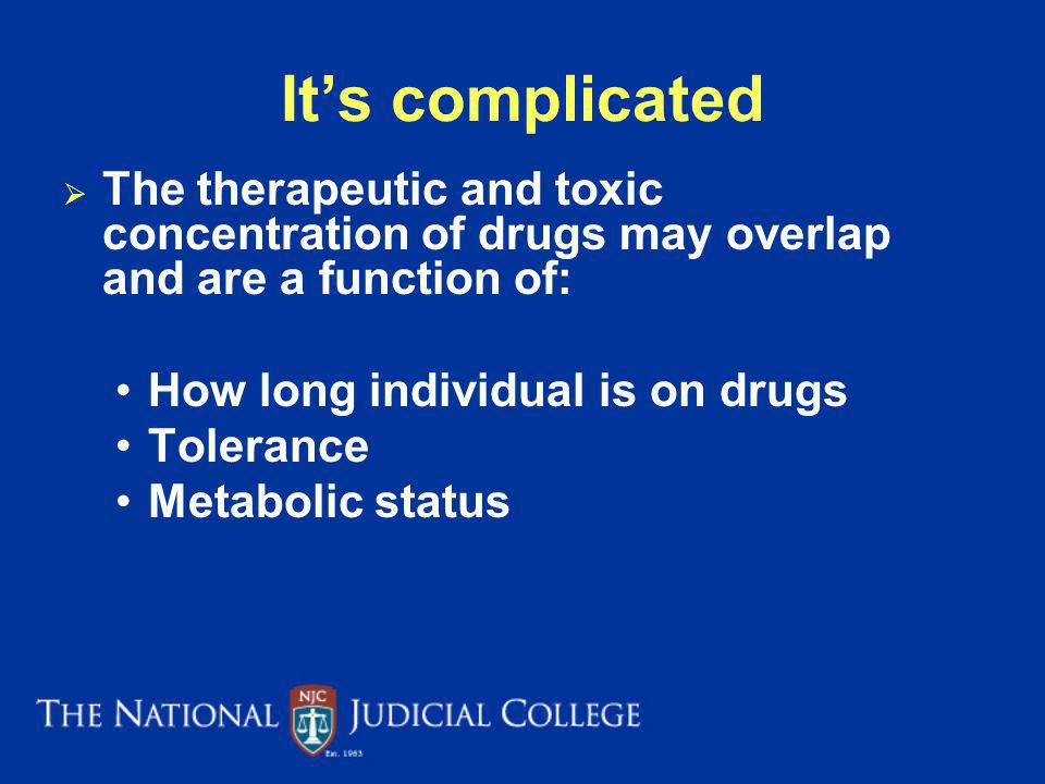It's complicated The therapeutic and toxic concentration of drugs may overlap and are a function of: