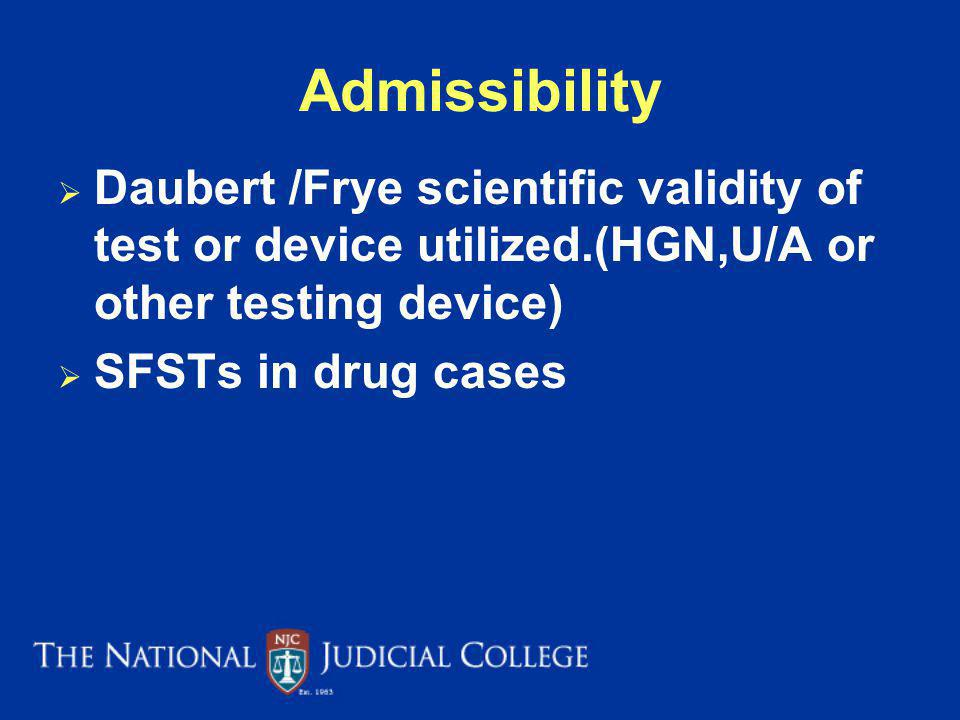 Admissibility Daubert /Frye scientific validity of test or device utilized.(HGN,U/A or other testing device)