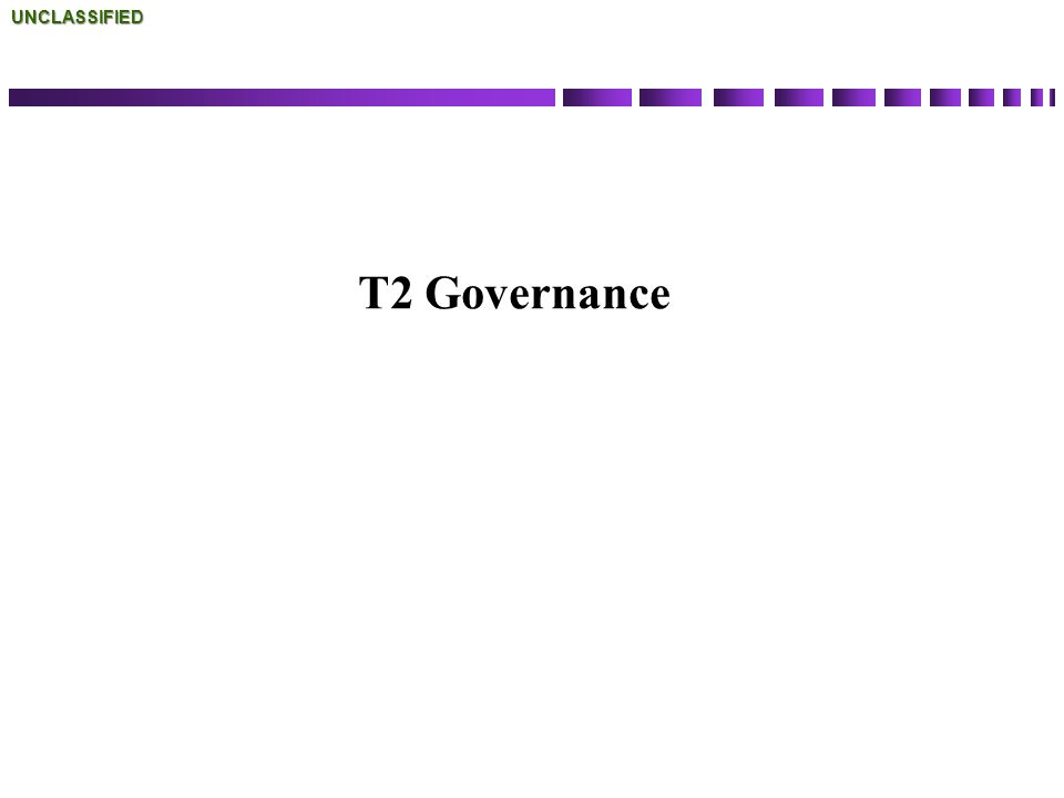 UNCLASSIFIED T2 Governance