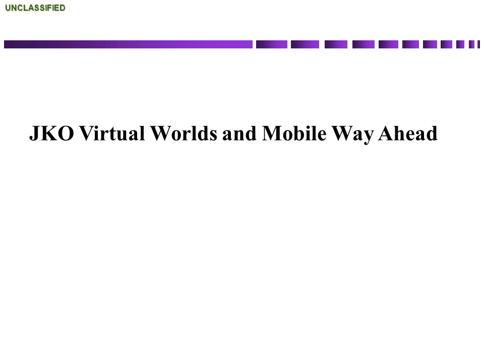 JKO Virtual Worlds and Mobile Way Ahead