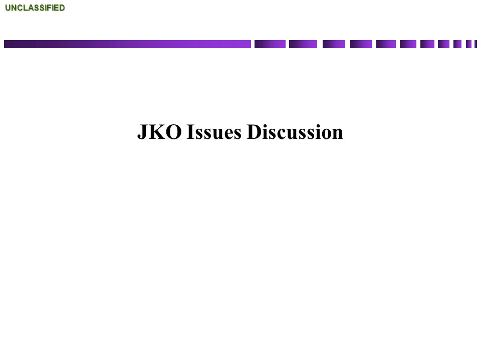 UNCLASSIFIED JKO Issues Discussion