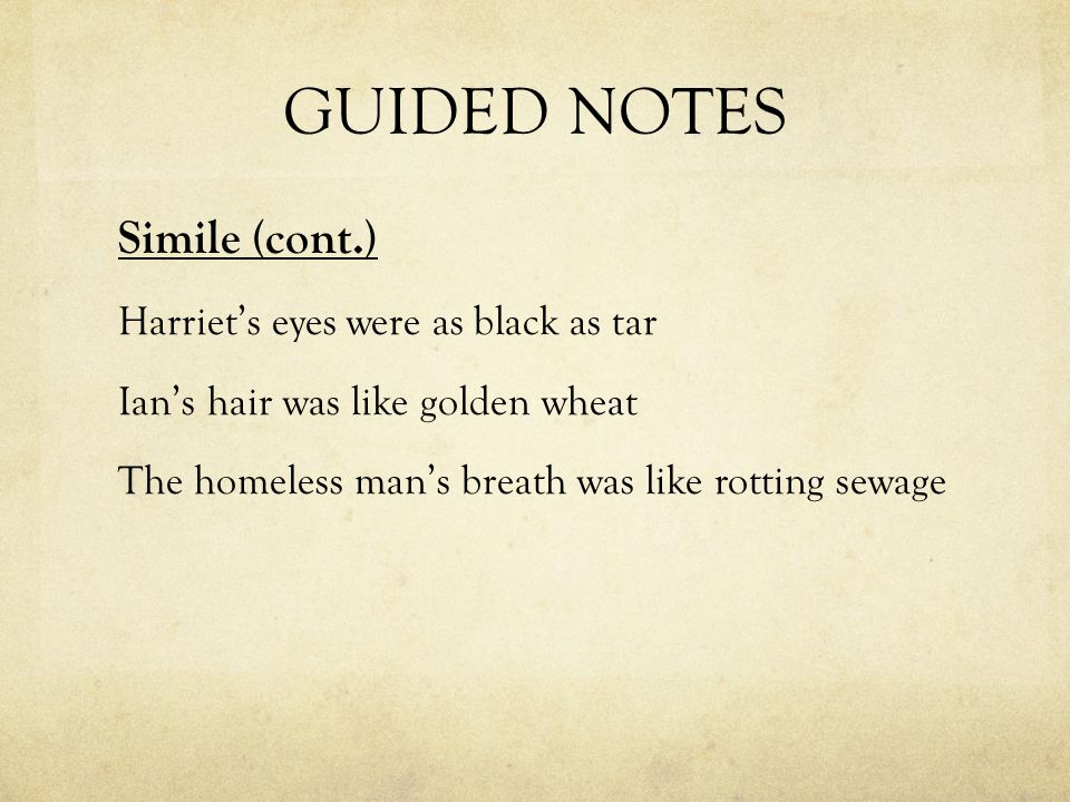 GUIDED NOTES Simile (cont.) Harriet's eyes were as black as tar