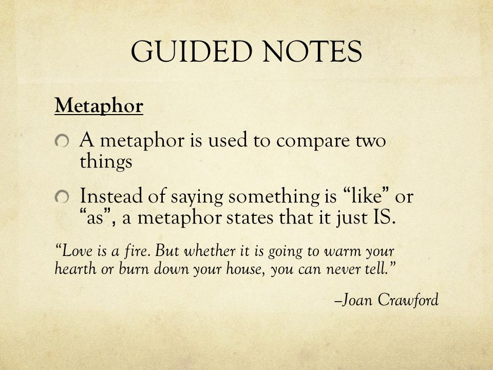 GUIDED NOTES Metaphor A metaphor is used to compare two things