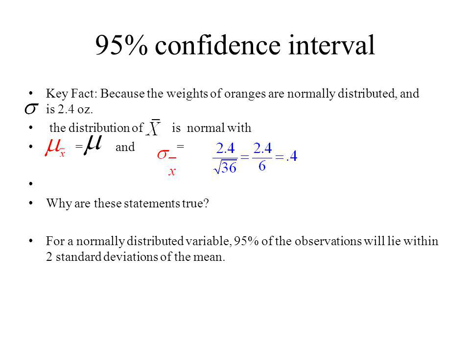 95% confidence interval Key Fact: Because the weights of oranges are normally distributed, and is 2.4 oz.