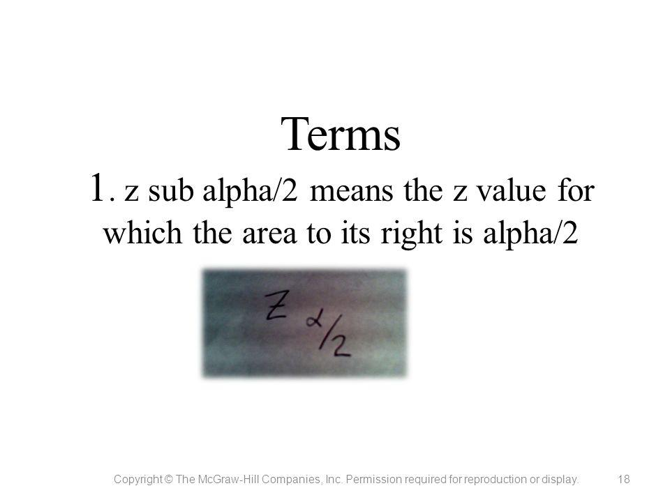 Terms 1. z sub alpha/2 means the z value for which the area to its right is alpha/2