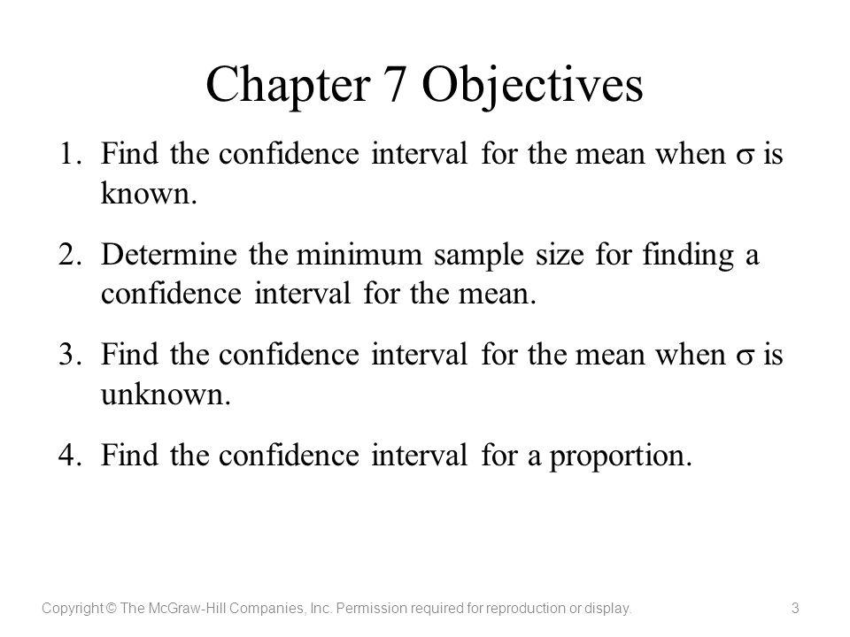 Chapter 7 Objectives Find the confidence interval for the mean when  is known.