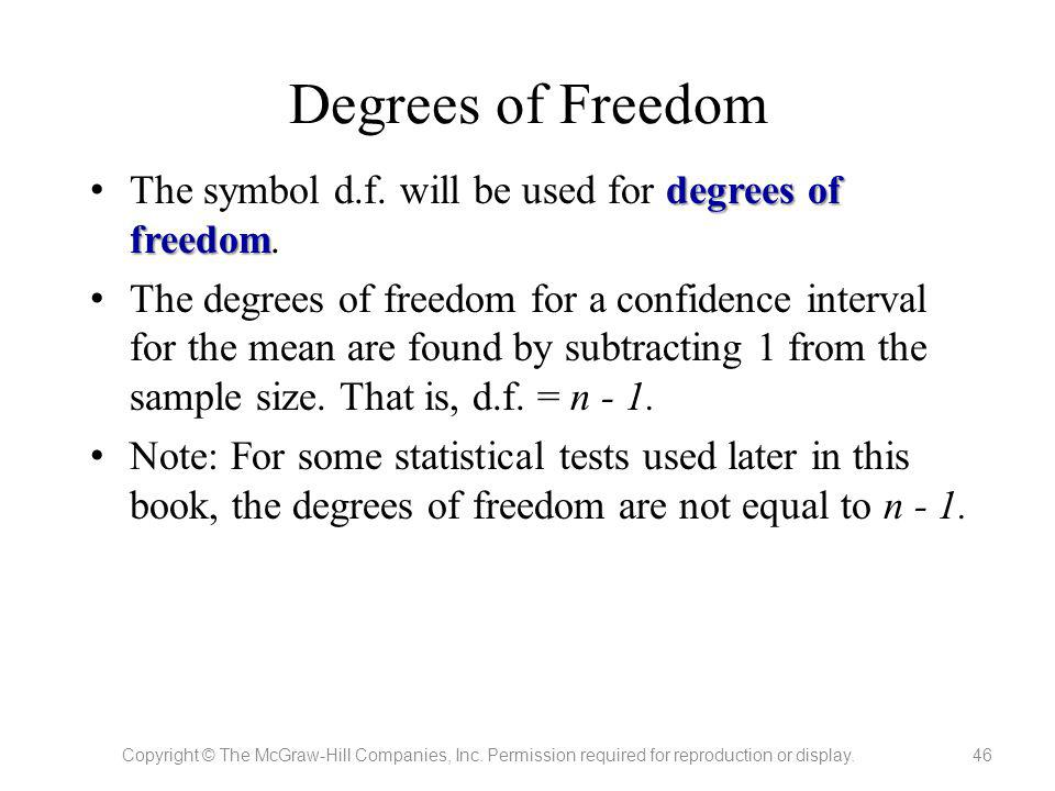 Degrees of Freedom The symbol d.f. will be used for degrees of freedom.