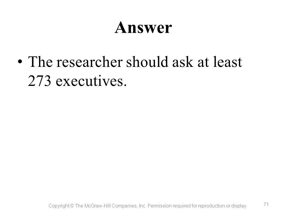 Answer The researcher should ask at least 273 executives.