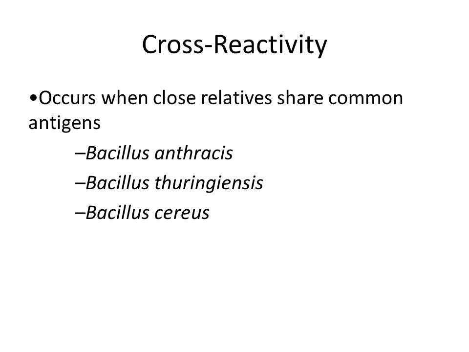 Cross-Reactivity •Occurs when close relatives share common antigens