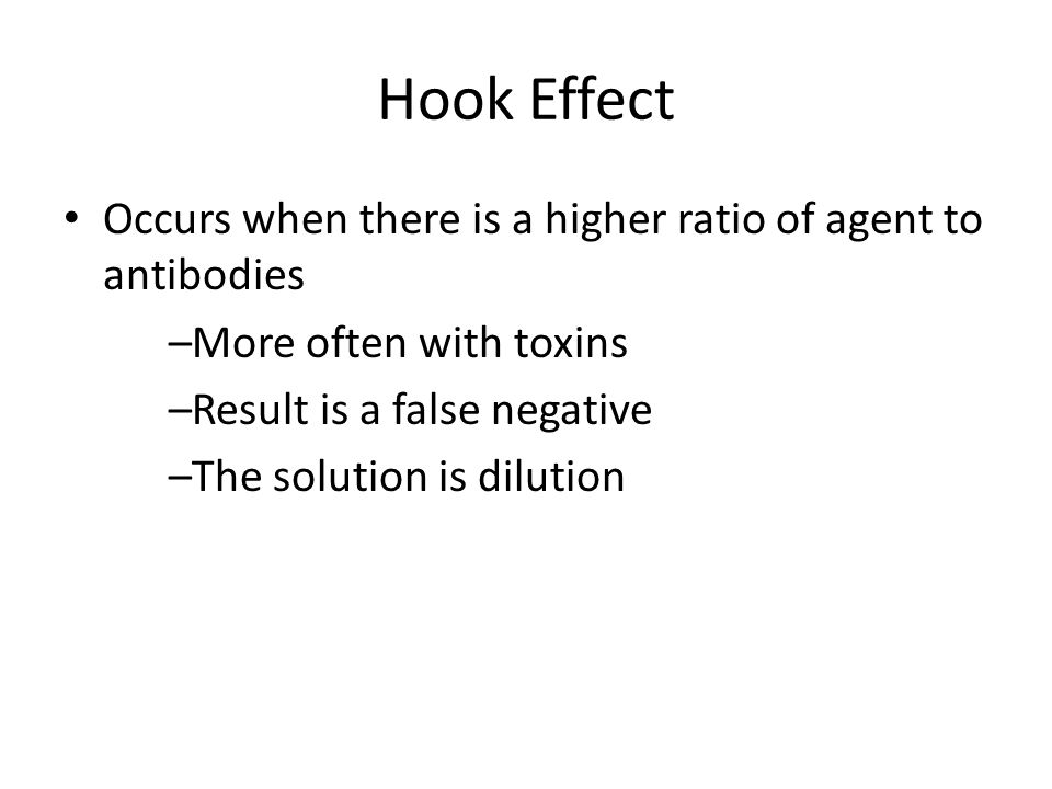 Hook Effect Occurs when there is a higher ratio of agent to antibodies