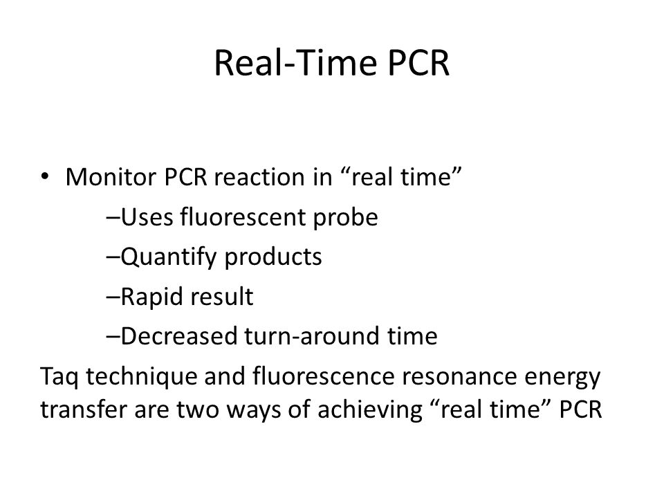 Real-Time PCR Monitor PCR reaction in real time